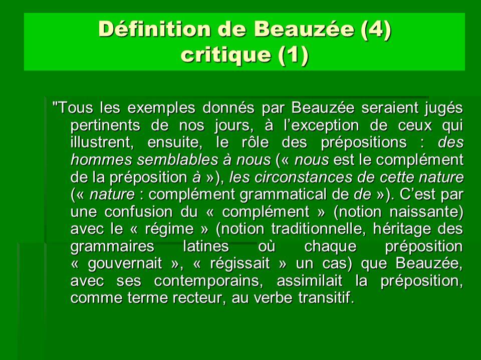 Définition de Beauzée (5) critique (2) En fait, ce mot grammatical, qui tend vers le morphème pur, est le signe dune relation, et nen marque quexceptionnellement le terme, rôle que le verbe, de par son contenu notionnel aussi riche que varié, remplit plus facilement.