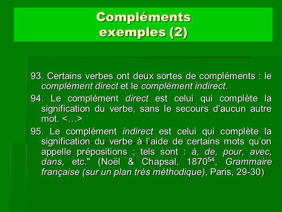Compléments exemples (2) 93. Certains verbes ont deux sortes de compléments : le complément direct et le complément indirect. 94. Le complément direct