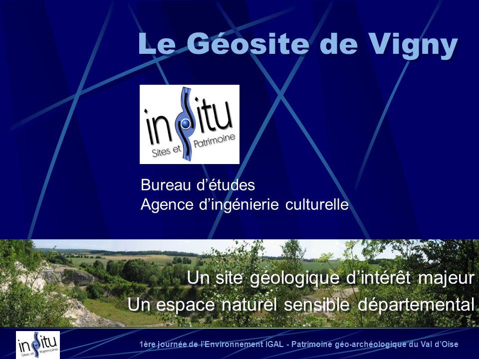 1ère journée de lEnvironnement IGAL - Patrimoine géo-archéologique du Val dOise Le Géosite de Vigny Bureau détudes Agence dingénierie culturelle Un si