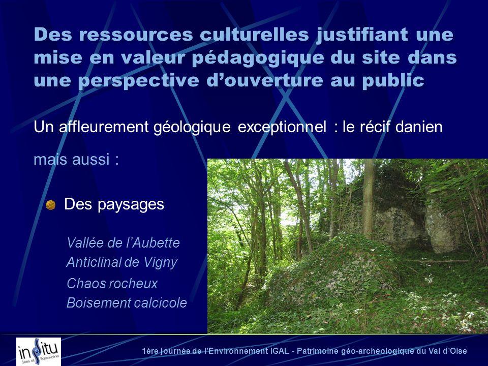 1ère journée de lEnvironnement IGAL - Patrimoine géo-archéologique du Val dOise Des ressources culturelles justifiant une mise en valeur pédagogique d