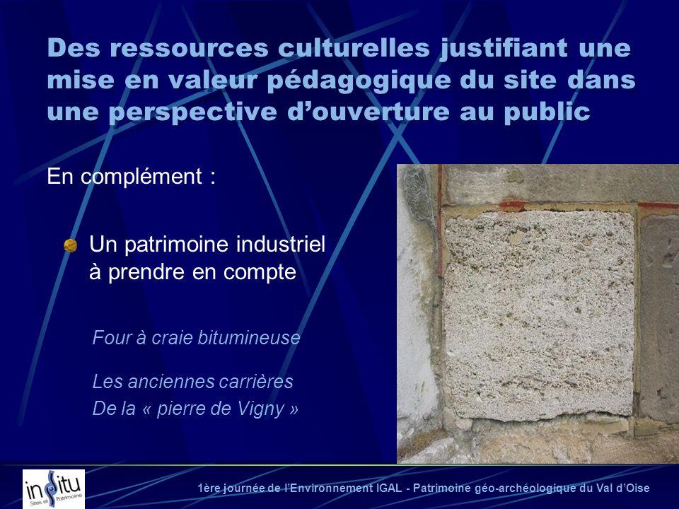 1ère journée de lEnvironnement IGAL - Patrimoine géo-archéologique du Val dOise Four à craie bitumineuse Des ressources culturelles justifiant une mis
