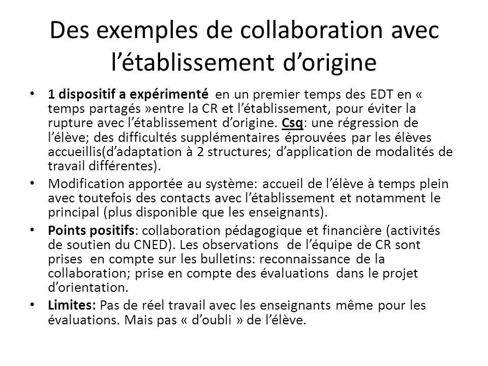 Des exemples de collaboration avec létablissement dorigine 1 dispositif a expérimenté en un premier temps des EDT en « temps partagés »entre la CR et létablissement, pour éviter la rupture avec létablissement dorigine.