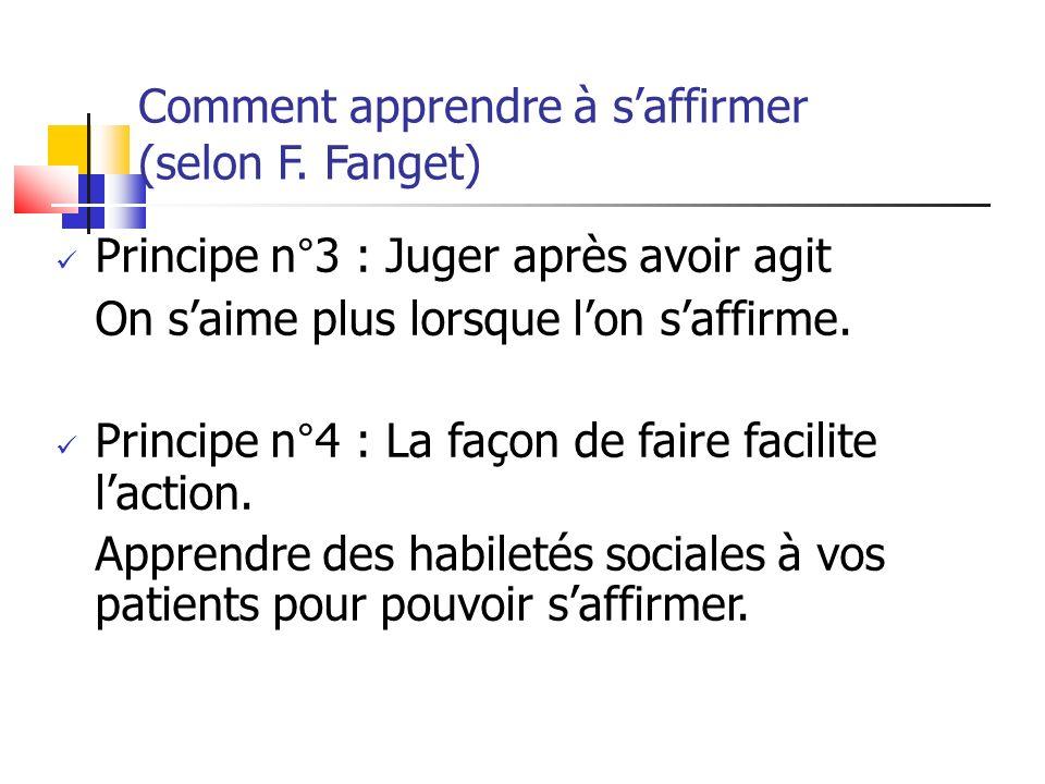 Comment apprendre à saffirmer (selon F. Fanget) Principe n°3 : Juger après avoir agit On saime plus lorsque lon saffirme. Principe n°4 : La façon de f