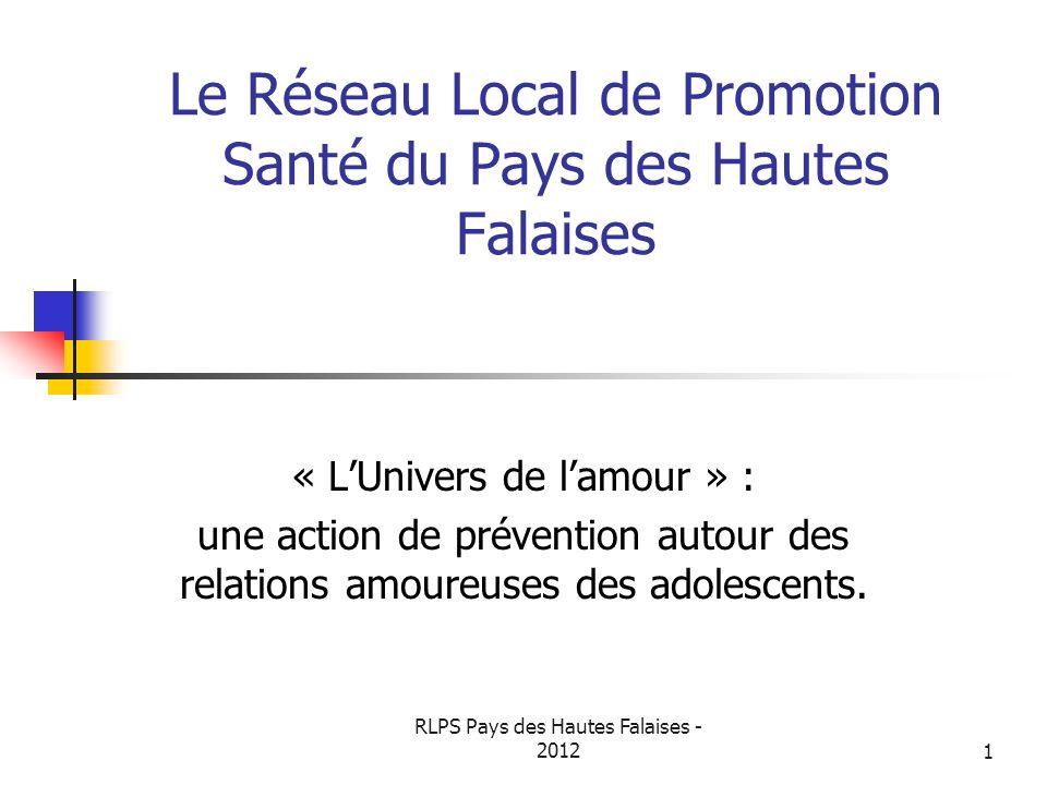 RLPS Pays des Hautes Falaises - 20121 Le Réseau Local de Promotion Santé du Pays des Hautes Falaises « LUnivers de lamour » : une action de prévention
