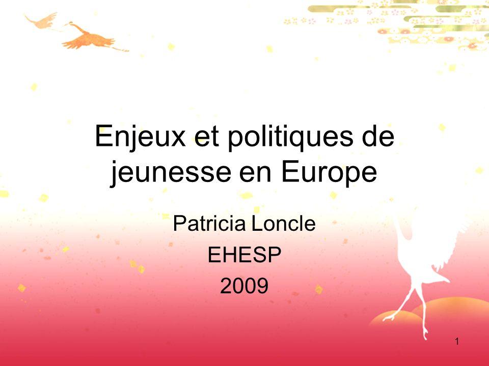 1 Enjeux et politiques de jeunesse en Europe Patricia Loncle EHESP 2009