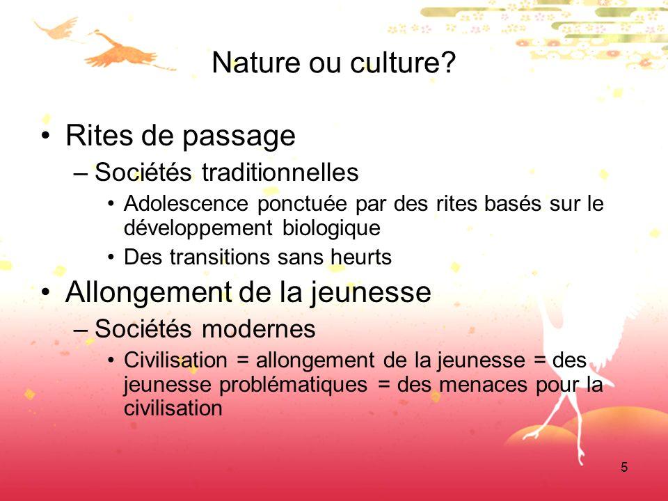 5 Nature ou culture? Rites de passage –Sociétés traditionnelles Adolescence ponctuée par des rites basés sur le développement biologique Des transitio