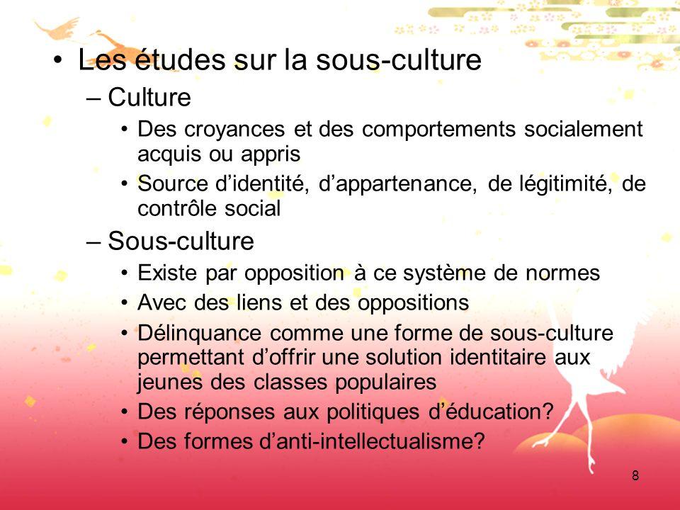 8 Les études sur la sous-culture –Culture Des croyances et des comportements socialement acquis ou appris Source didentité, dappartenance, de légitimi