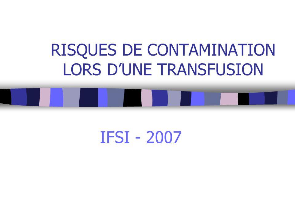 RISQUES DE CONTAMINATION LORS DUNE TRANSFUSION IFSI - 2007