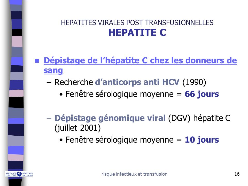 risque infectieux et transfusion16 HEPATITES VIRALES POST TRANSFUSIONNELLES HEPATITE C Dépistage de lhépatite C chez les donneurs de sang –Recherche d