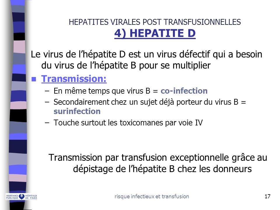 risque infectieux et transfusion17 HEPATITES VIRALES POST TRANSFUSIONNELLES 4) HEPATITE D Le virus de lhépatite D est un virus défectif qui a besoin d