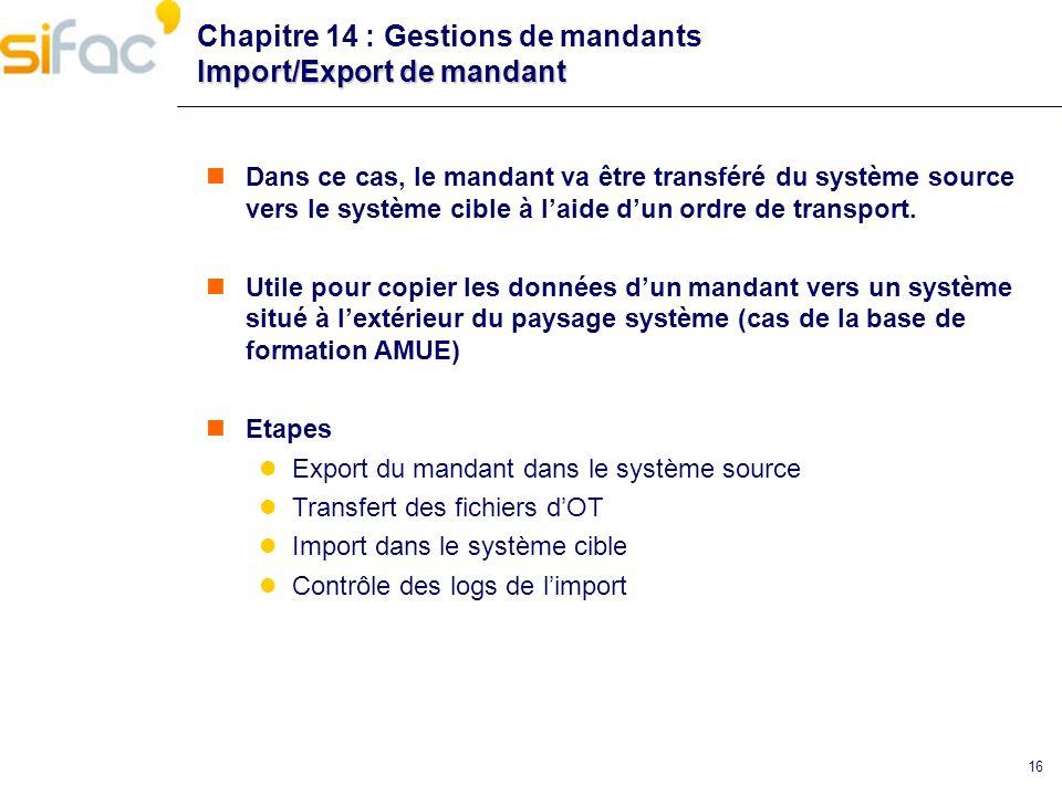 16 Import/Export de mandant Chapitre 14 : Gestions de mandants Import/Export de mandant Dans ce cas, le mandant va être transféré du système source ve