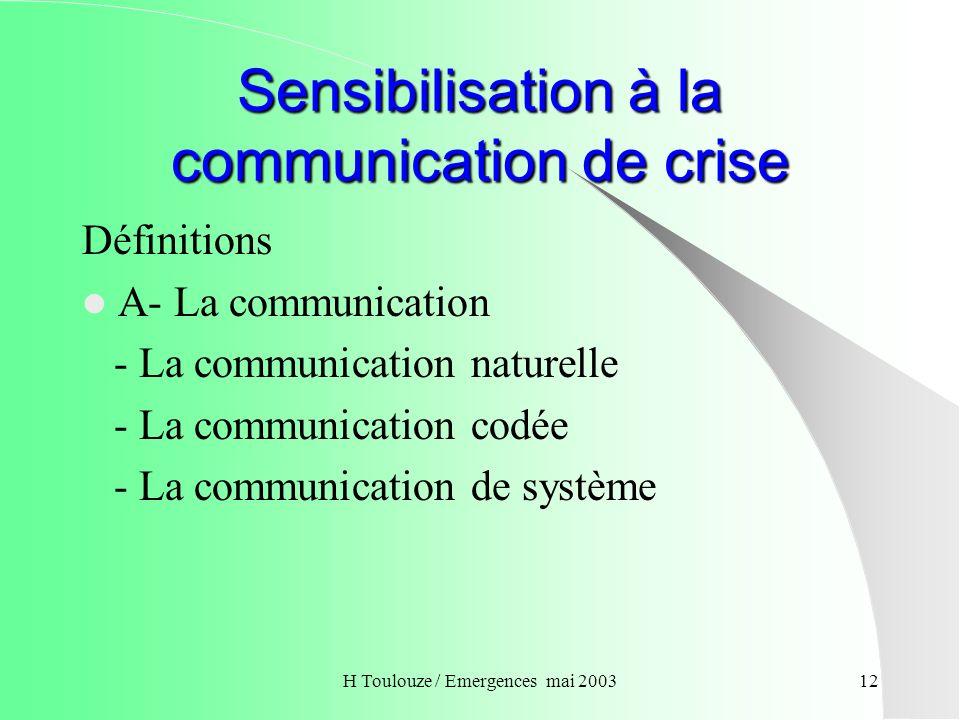 H Toulouze / Emergences mai 200313 Sensibilisation à la communication de crise Définitions (suite) Une crise est un état de nécessité de décision dans un climat dincertitudes