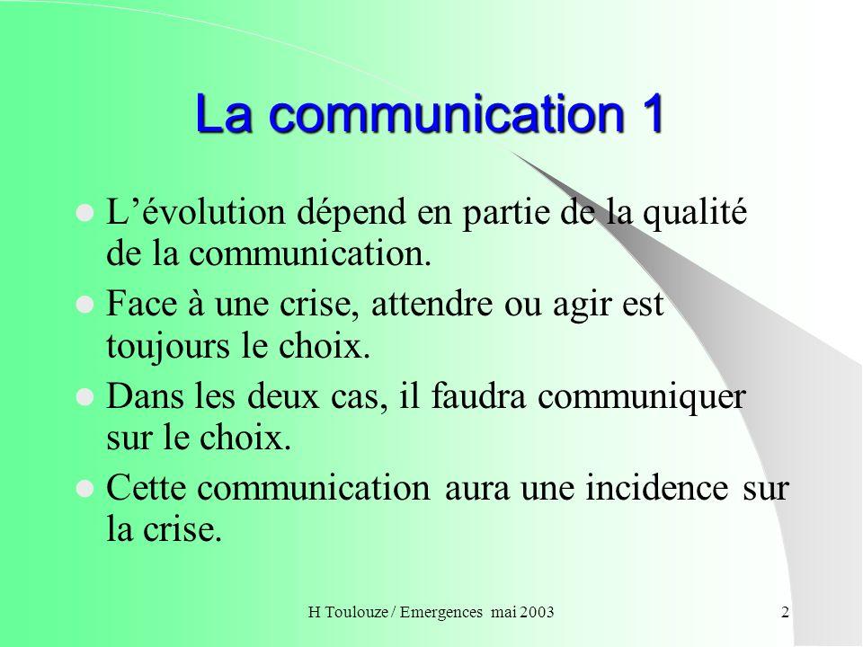 H Toulouze / Emergences mai 20033 La communication 2 Selon sa forme, elle atténuera ou amplifiera la crise.