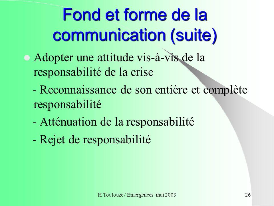 H Toulouze / Emergences mai 200327 Fond et forme de la communication (suite) Définir le ton et le mode de communication - Quelle technique de communication employer .