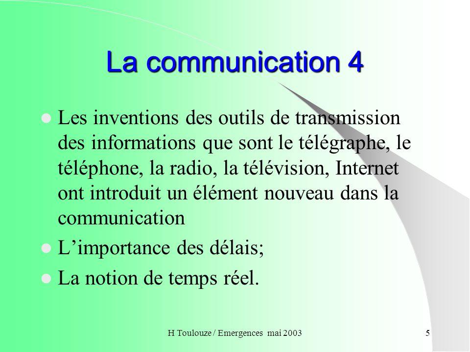 H Toulouze / Emergences mai 20036 La communication 5 La crédibilité de la communication moderne Si on peut douter de ce quil y a dans le journal, limage en direct participe fortement à la conviction.