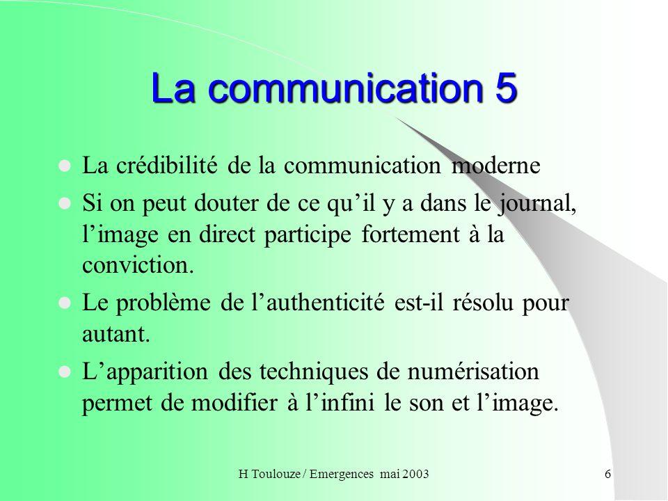 H Toulouze / Emergences mai 20037 La communication 6 Il y a accroissement de la complexité de la communication.