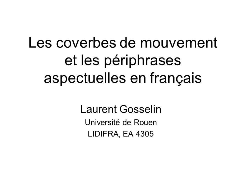 Les coverbes de mouvement et les périphrases aspectuelles en français Laurent Gosselin Université de Rouen LIDIFRA, EA 4305