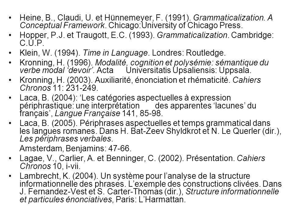 Heine, B., Claudi, U. et Hünnemeyer, F. (1991). Grammaticalization. A Conceptual Framework. Chicago:University of Chicago Press. Hopper, P.J. et Traug