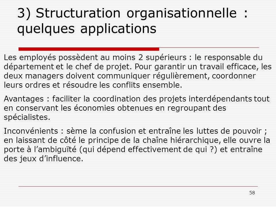 58 3) Structuration organisationnelle : quelques applications Les employés possèdent au moins 2 supérieurs : le responsable du département et le chef
