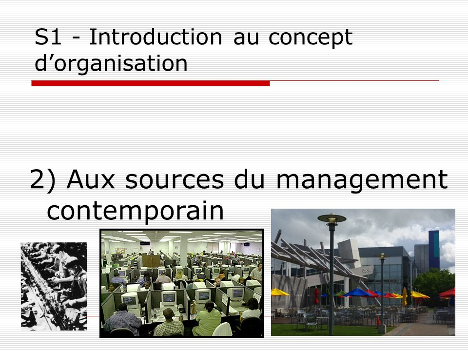 7 S1 - Introduction au concept dorganisation 2) Aux sources du management contemporain