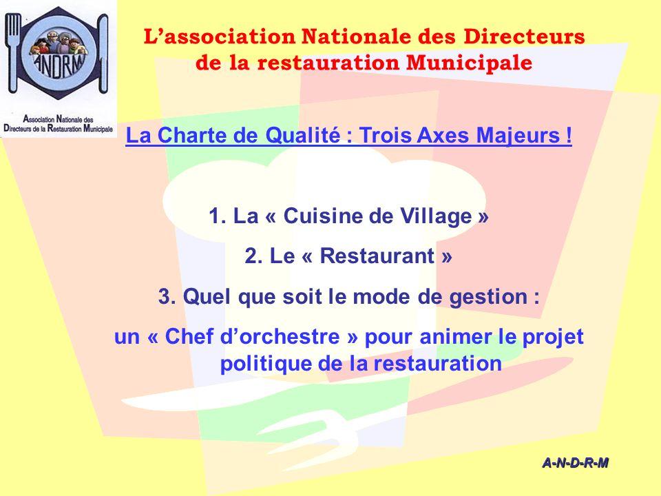 A-N-D-R-M A-N-D-R-M La Charte de Qualité : Trois Axes Majeurs ! 1.La « Cuisine de Village » 2.Le « Restaurant » 3.Quel que soit le mode de gestion : u