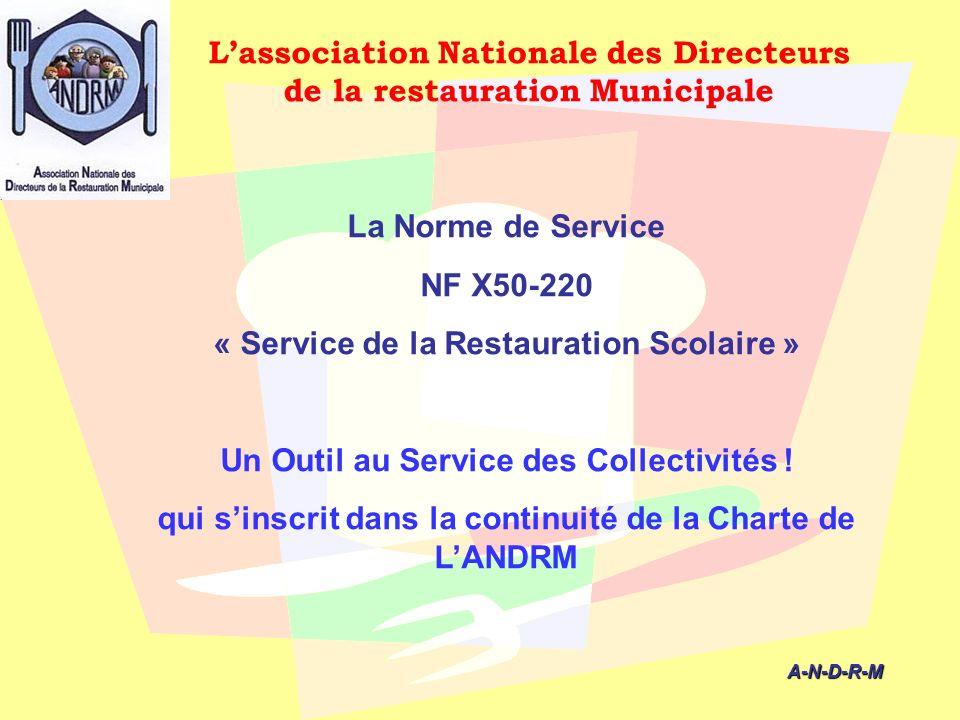 A-N-D-R-M A-N-D-R-M La Norme de Service NF X50-220 « Service de la Restauration Scolaire » Un Outil au Service des Collectivités ! qui sinscrit dans l