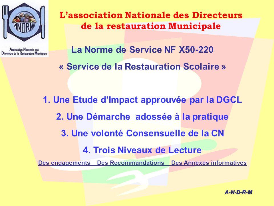 A-N-D-R-M A-N-D-R-M La Norme de Service NF X50-220 « Service de la Restauration Scolaire » 1.Une Etude dImpact approuvée par la DGCL 2.Une Démarche ad