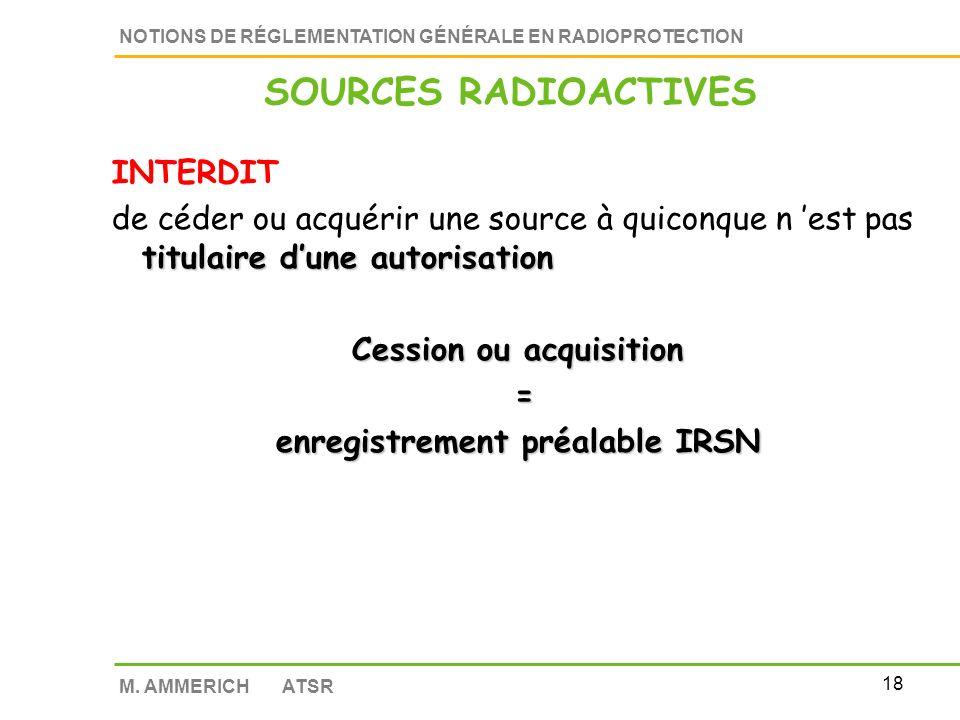 17 NOTIONS DE RÉGLEMENTATION GÉNÉRALE EN RADIOPROTECTION M. AMMERICH ATSR R1333-45 à 54-2 Acquisition - Reprise Sont concernées par ces dispositions A