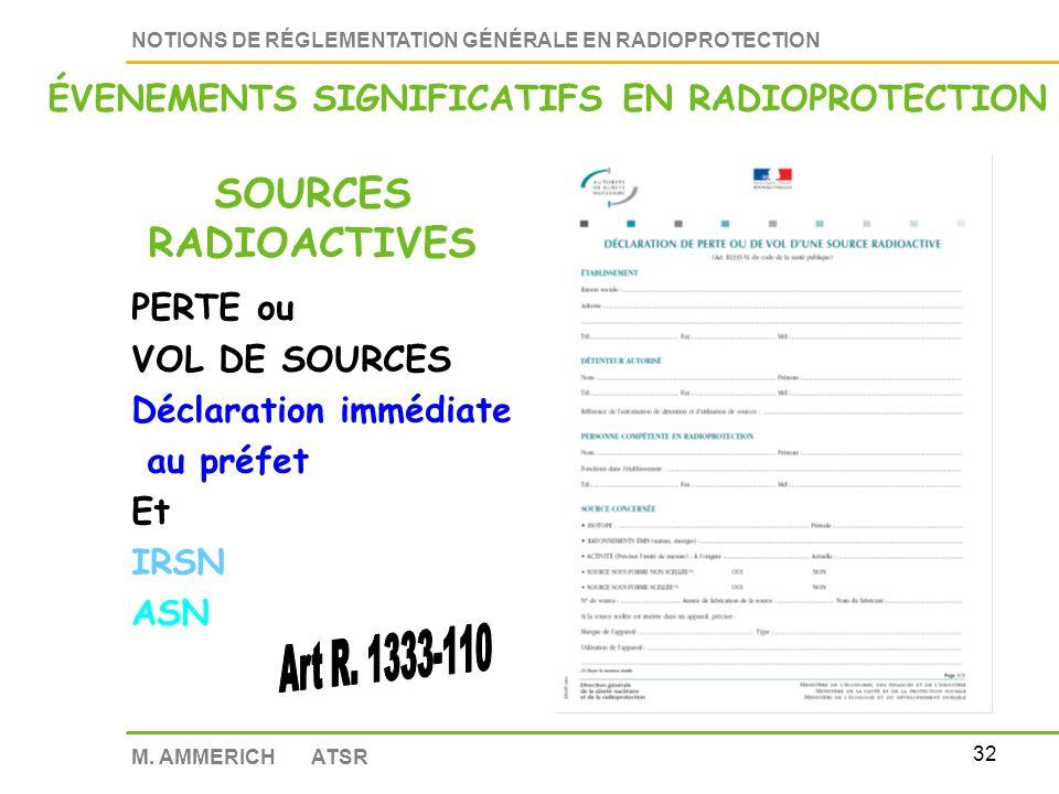 31 NOTIONS DE RÉGLEMENTATION GÉNÉRALE EN RADIOPROTECTION M. AMMERICH ATSR Déclaration à lASN Notamment dans le cas de dépassement de limites. Décision