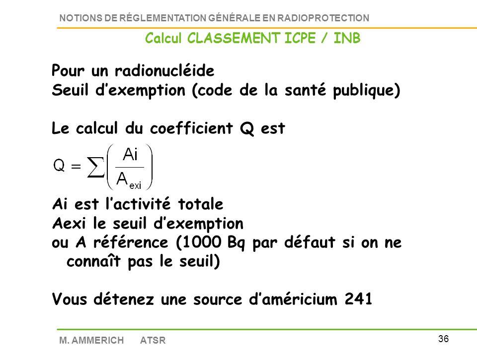 35 NOTIONS DE RÉGLEMENTATION GÉNÉRALE EN RADIOPROTECTION M. AMMERICH ATSR 3 rubriques 1700 donnant les définitions et règles de calcul 1715 fusionnant