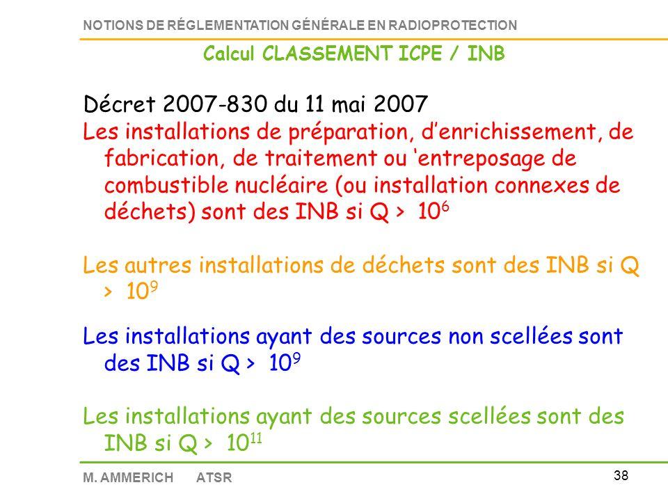 37 NOTIONS DE RÉGLEMENTATION GÉNÉRALE EN RADIOPROTECTION M. AMMERICH ATSR Calcul CLASSEMENT ICPE / INB Vous détenez une source scellée daméricium 241
