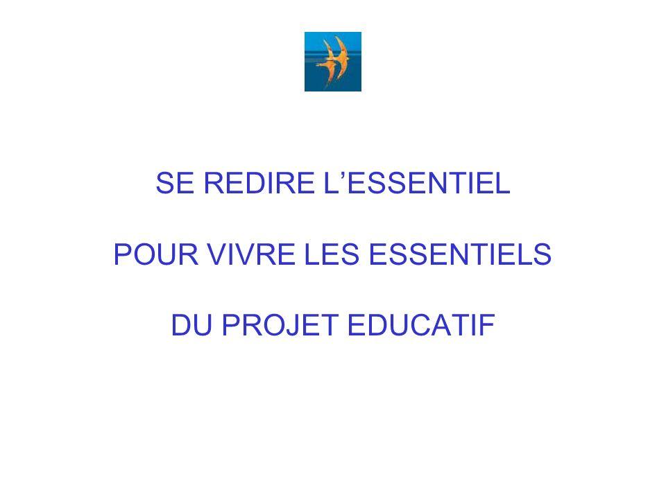 SE REDIRE LESSENTIEL POUR VIVRE LES ESSENTIELS DU PROJET EDUCATIF