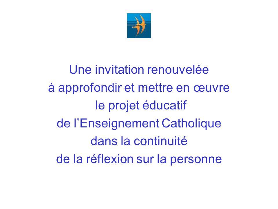 Une invitation renouvelée à approfondir et mettre en œuvre le projet éducatif de lEnseignement Catholique dans la continuité de la réflexion sur la personne