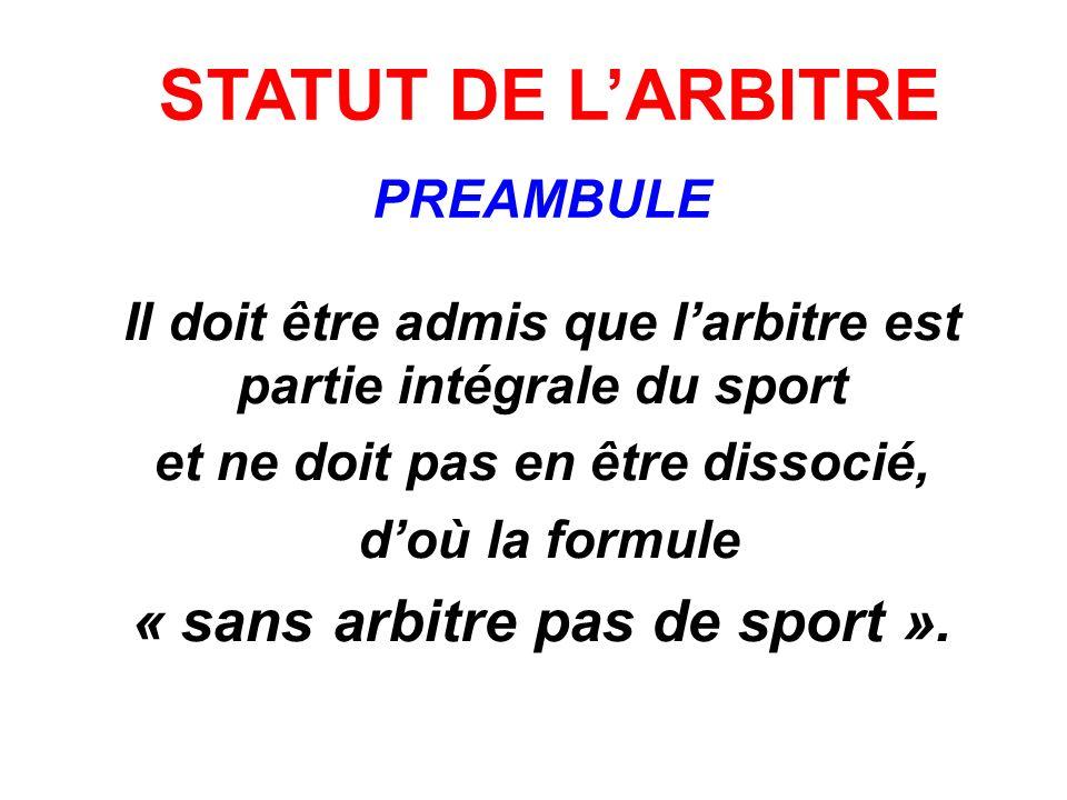 Il doit être admis que larbitre est partie intégrale du sport et ne doit pas en être dissocié, doù la formule « sans arbitre pas de sport ».