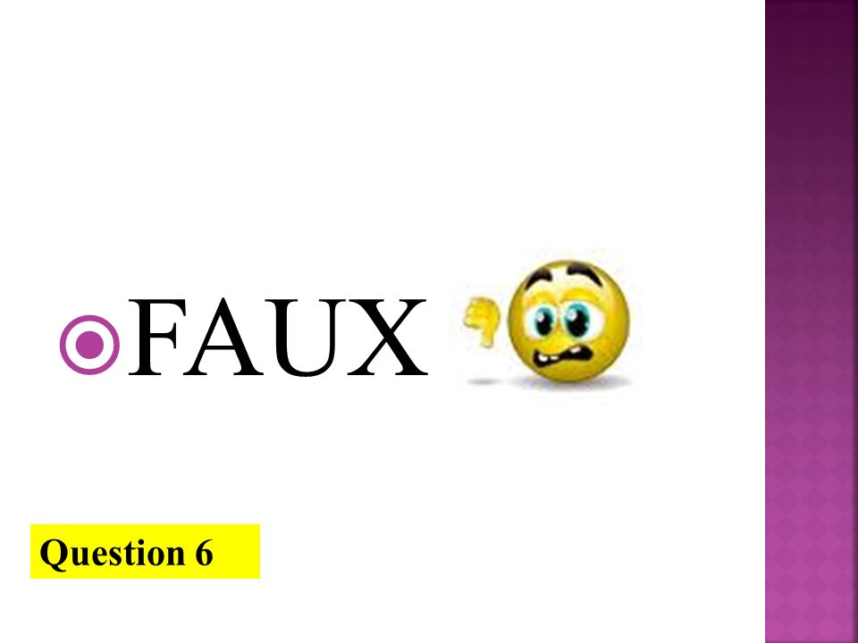 FAUX Question 6