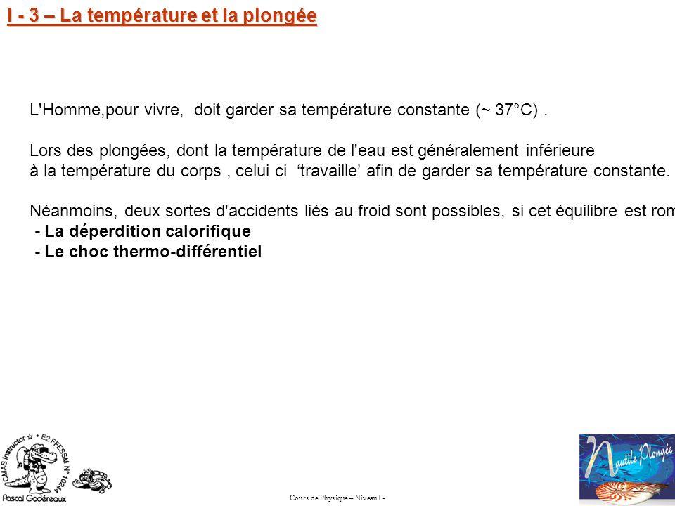 Cours de Physique – Niveau I - I - 3 – La température et la plongée L'Homme,pour vivre, doit garder sa température constante (~ 37°C). Lors des plongé