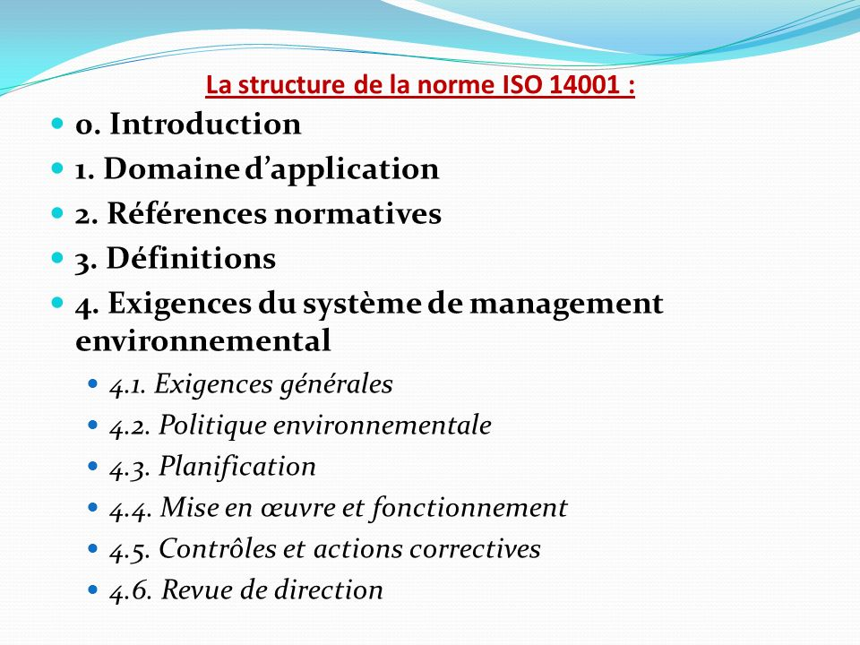 La structure de la norme ISO 14001 : 0. Introduction 1. Domaine dapplication 2. Références normatives 3. Définitions 4. Exigences du système de manage