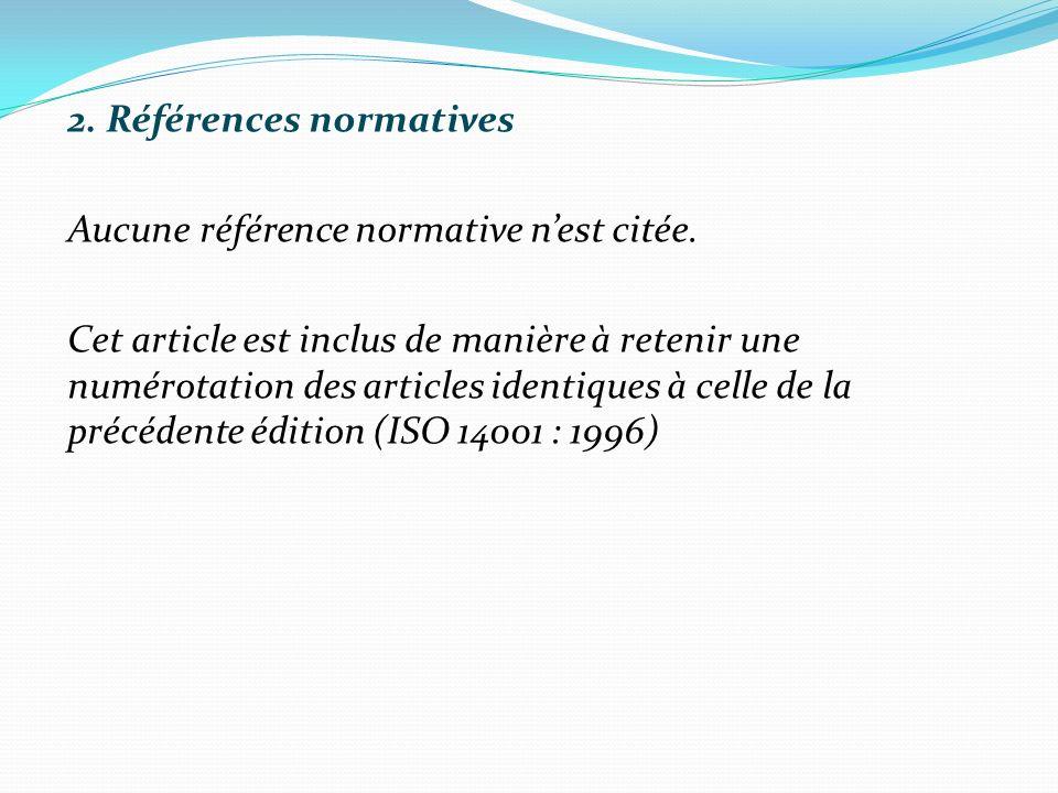 2. Références normatives Aucune référence normative nest citée. Cet article est inclus de manière à retenir une numérotation des articles identiques à