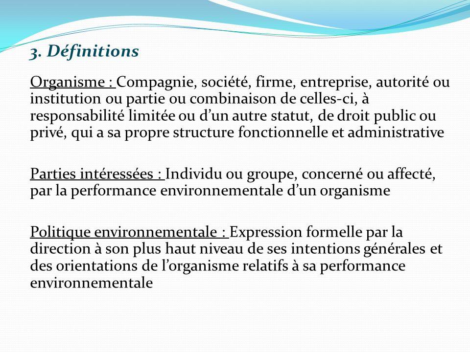 3. Définitions Organisme : Compagnie, société, firme, entreprise, autorité ou institution ou partie ou combinaison de celles-ci, à responsabilité limi