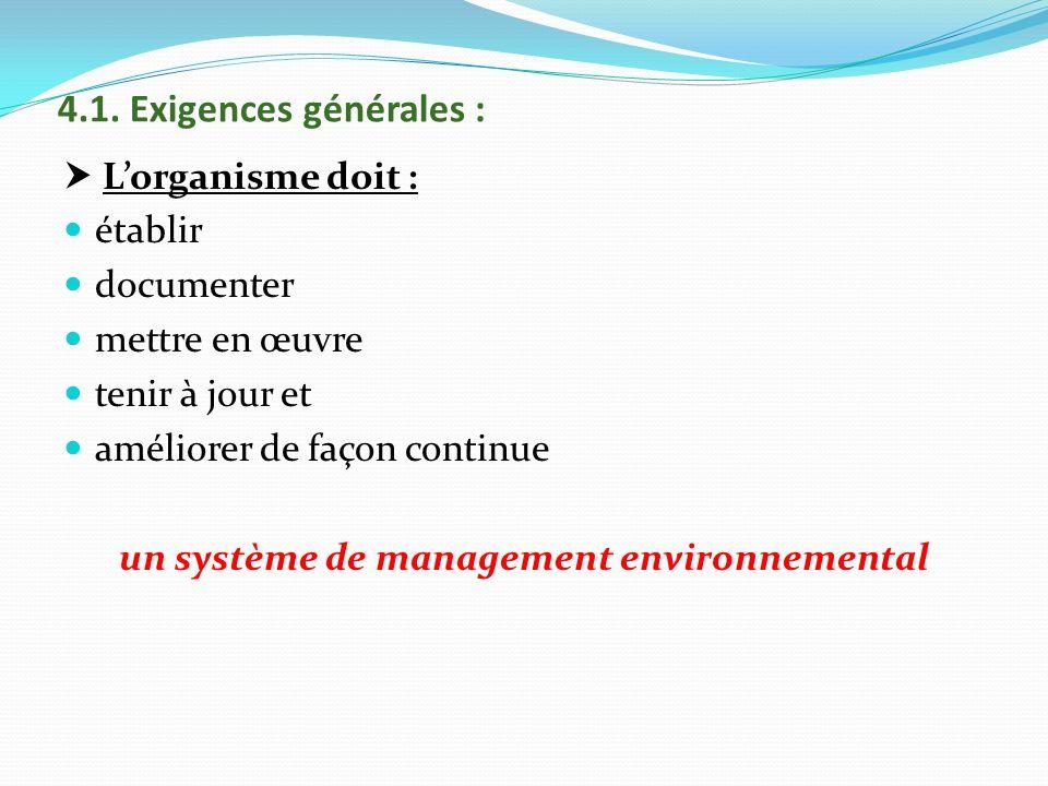 4.1. Exigences générales : Lorganisme doit : établir documenter mettre en œuvre tenir à jour et améliorer de façon continue un système de management e