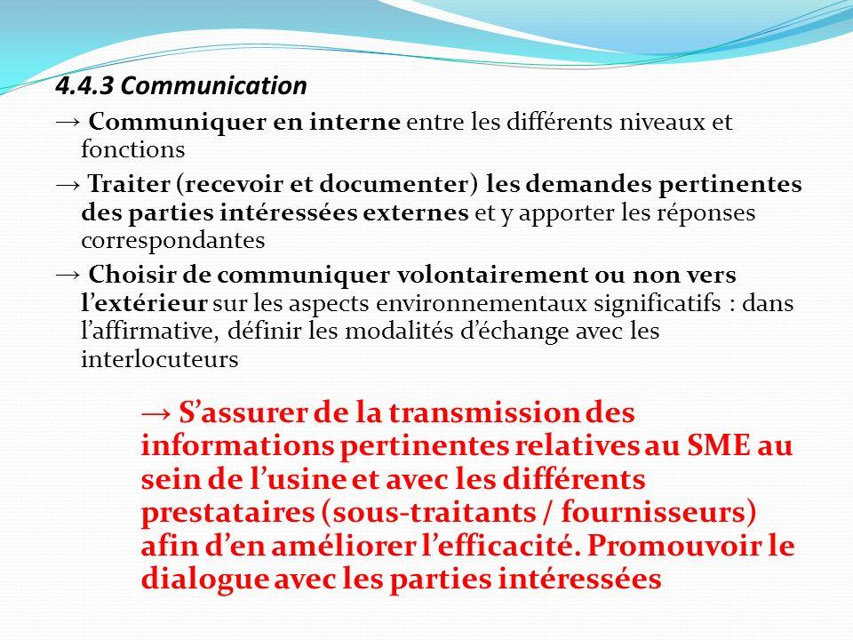 4.4.3 Communication Communiquer en interne entre les différents niveaux et fonctions Traiter (recevoir et documenter) les demandes pertinentes des par