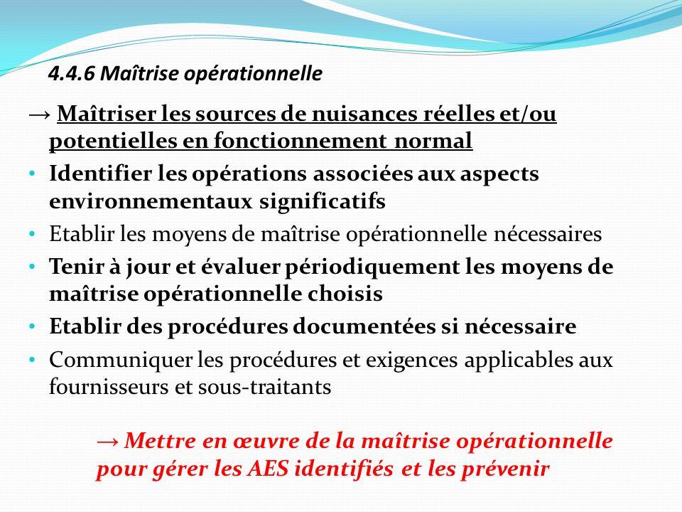 4.4.6 Maîtrise opérationnelle Maîtriser les sources de nuisances réelles et/ou potentielles en fonctionnement normal Identifier les opérations associé