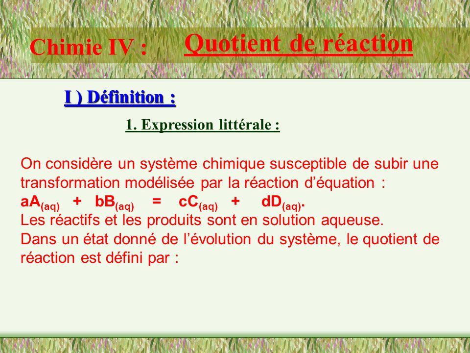 Chimie IV : Quotient de réaction I ) Définition : 1.