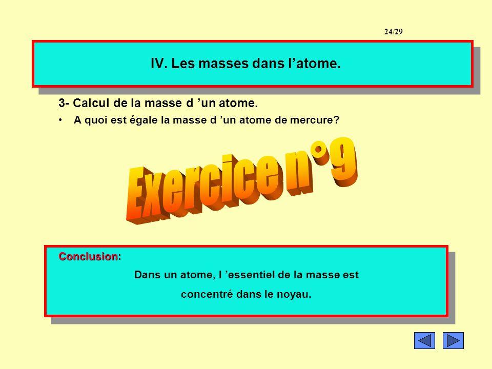 IV. Les masses dans latome. 2- Calcul de la masse des électrons. La masse de chaque électron vaut m e = 9,1.10 -31 kg Calculer la masse des électrons