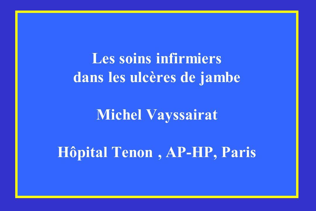 Les soins infirmiers dans les ulcères de jambe Michel Vayssairat Hôpital Tenon, AP-HP, Paris