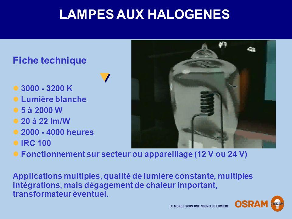 3000 - 3200 K Lumière blanche 5 à 2000 W 20 à 22 lm/W 2000 - 4000 heures IRC 100 Fonctionnement sur secteur ou appareillage (12 V ou 24 V) Application