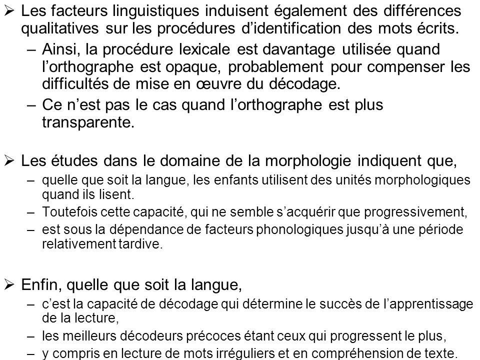 Les facteurs linguistiques induisent également des différences qualitatives sur les procédures didentification des mots écrits. –Ainsi, la procédure l