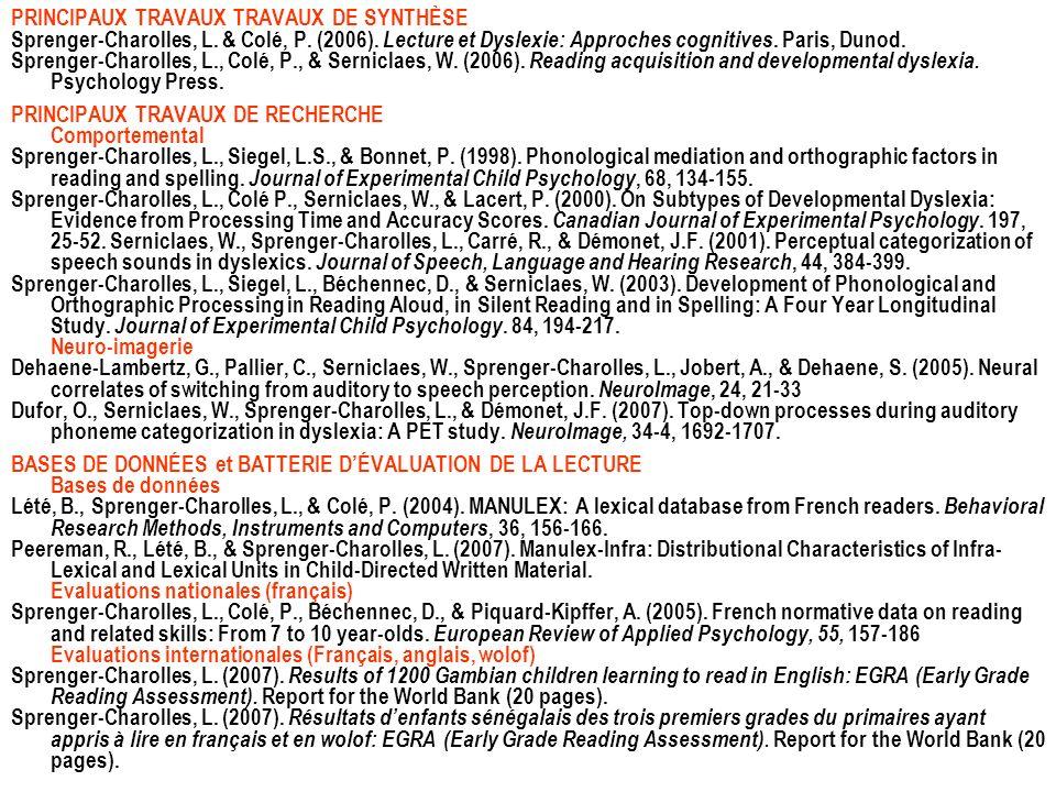 PRINCIPAUX TRAVAUX TRAVAUX DE SYNTHÈSE Sprenger-Charolles, L. & Colé, P. (2006). Lecture et Dyslexie: Approches cognitives. Paris, Dunod. Sprenger-Cha