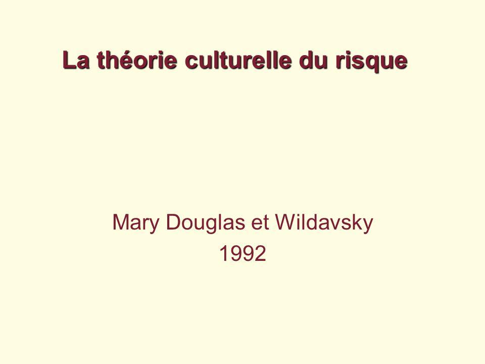 La théorie culturelle du risque Mary Douglas et Wildavsky 1992