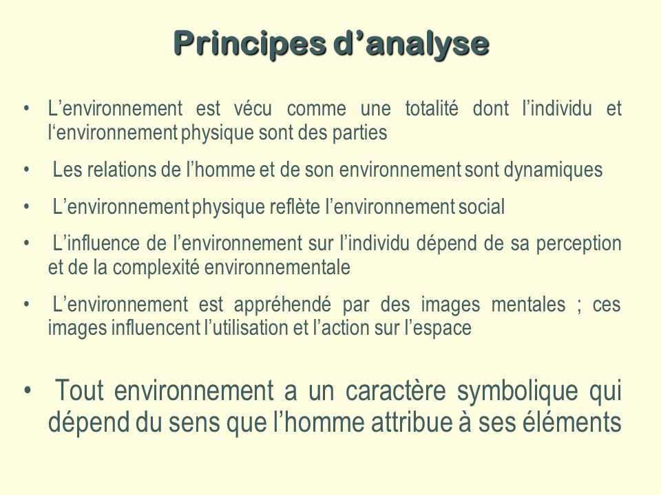 Principes danalyse Lenvironnement est vécu comme une totalité dont lindividu et lenvironnement physique sont des parties Les relations de lhomme et de